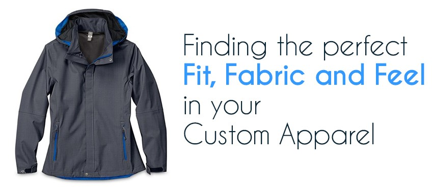 Finding the perfect Fit, Fabric and Feel in your Custom Apparel